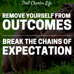 Remove Yourself from Outcomes and Break the Chains of Expectation