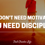 Why You Don't Need Motivation.  You Need Discipline.