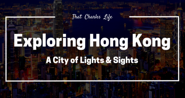 Exploring Hong Kong: A City of Lights & Sights