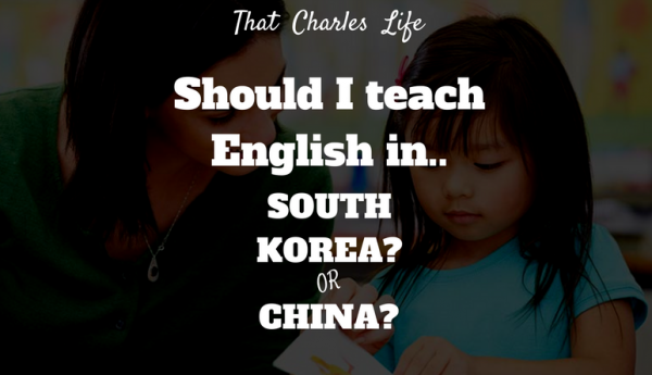 Should You Teach English In China Or South Korea?