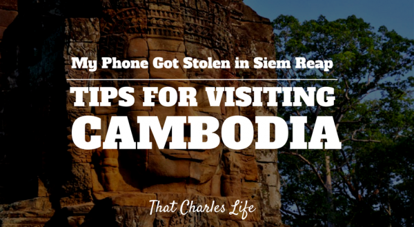 My Phone Got Stolen In Siem Reap:  Tips For Visiting Cambodia