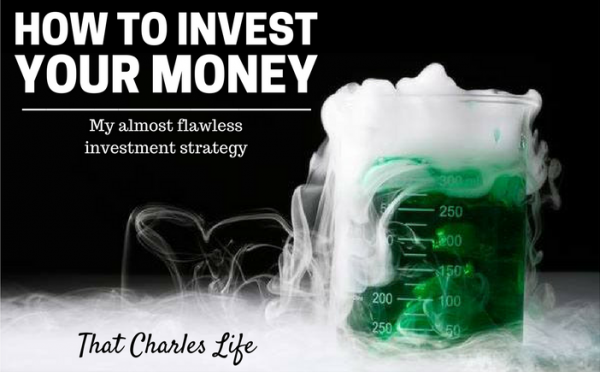 How To Invest Your Money: My Almost Flawless Investment Strategy