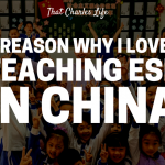 5 Reason I Love Teaching ESL In China