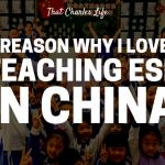 5 Reason I Love Teaching ESL In China