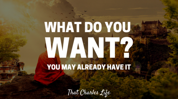 What Do You Want?  You May Already Have It.