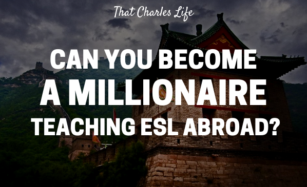 Can you become a millionaire teaching ESL abroad?