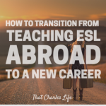 How to Transition From Teaching ESL Abroad to a New Career.