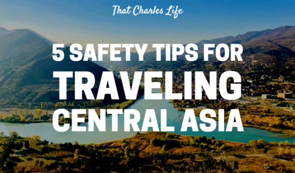 5 Safety Tips for Traveling in Central Asia.