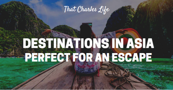 5 destinations in Asia, perfect for an escape.