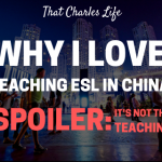 Why I love teaching ESL in China.  Spoiler!  It's not teaching