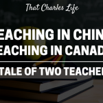 Teaching in China Vs. Teaching in Canada: A Tale of Two Teachers.