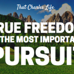 Why True Freedom is the Most Important Pursuit